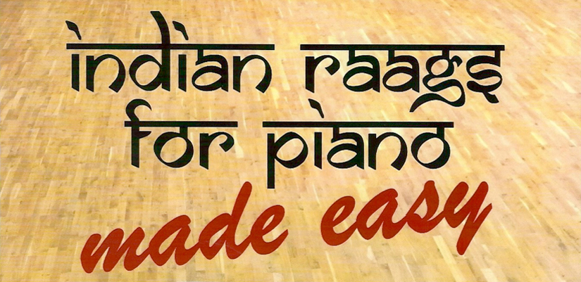 Indian Raags for Piano made easy