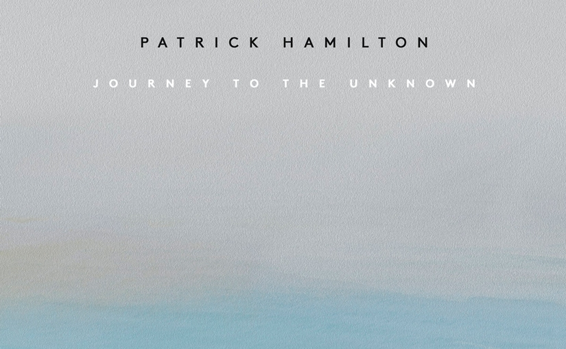 Patrick Hamilton: Journey to the Unknown